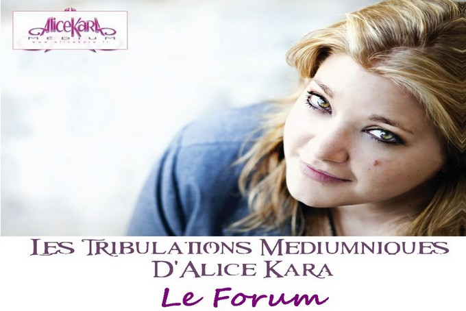 Le Forum Des Tribulations Médiumniques d'Alice Kara