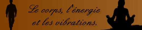Le corps, l'énergie et les vibrations